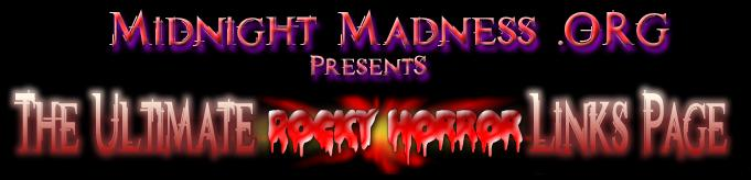 Midnight Madness presents the Ultimate Rocky Horror Links Page